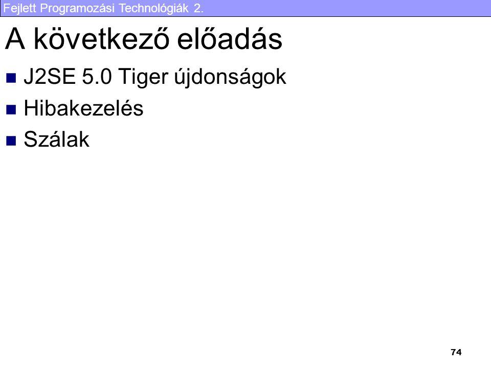 A következő előadás J2SE 5.0 Tiger újdonságok Hibakezelés Szálak