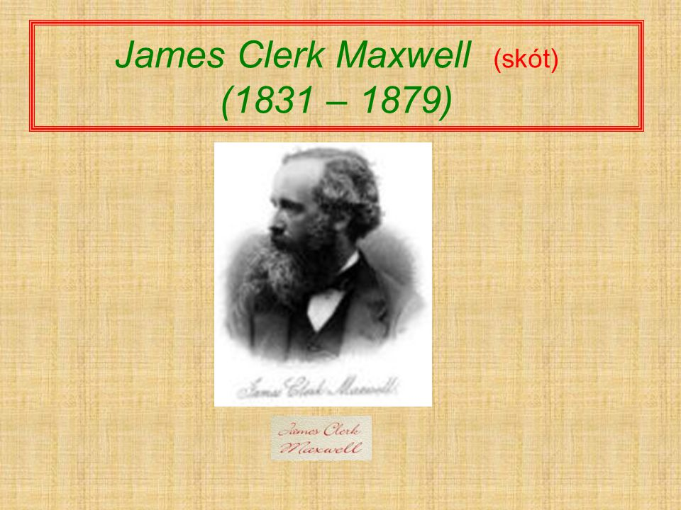 James Clerk Maxwell (skót) (1831 – 1879)