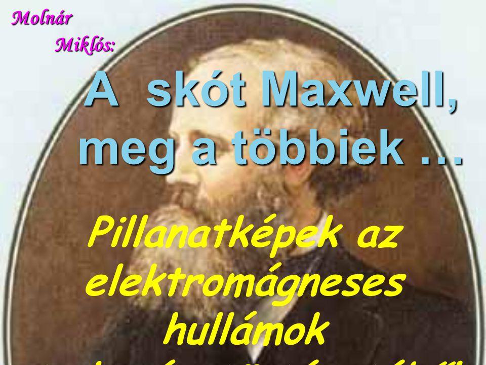 A skót Maxwell, meg a többiek …