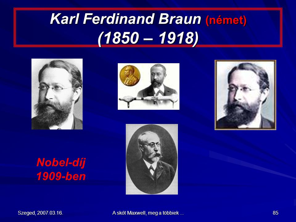 Karl Ferdinand Braun (német) (1850 – 1918)