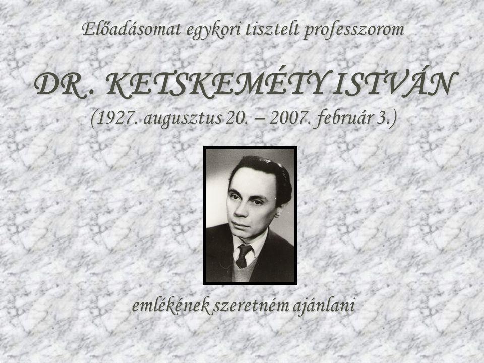 DR . KETSKEMÉTY ISTVÁN Előadásomat egykori tisztelt professzorom