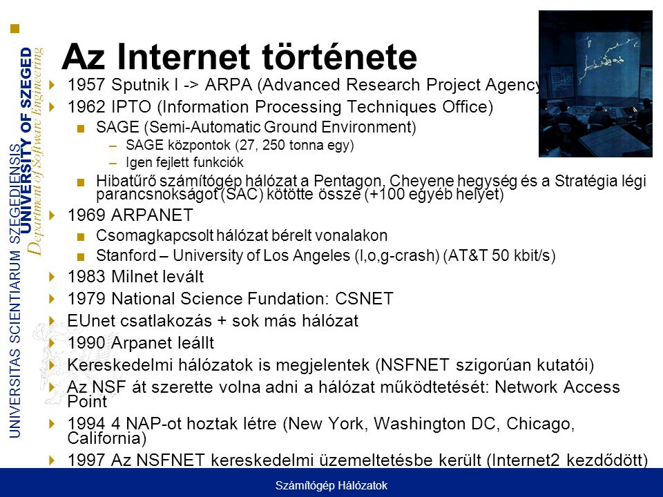 Az Internet története 1957 Sputnik I -> ARPA (Advanced Research Project Agency) 1962 IPTO (Information Processing Techniques Office)