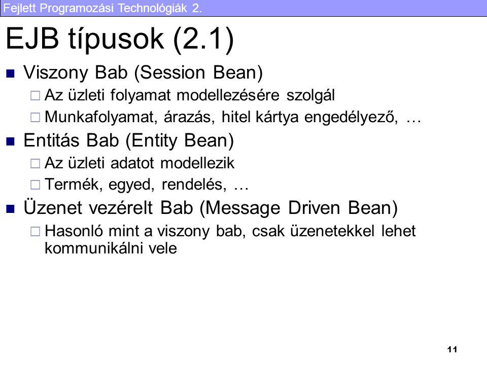 EJB típusok (2.1) Viszony Bab (Session Bean) Entitás Bab (Entity Bean)