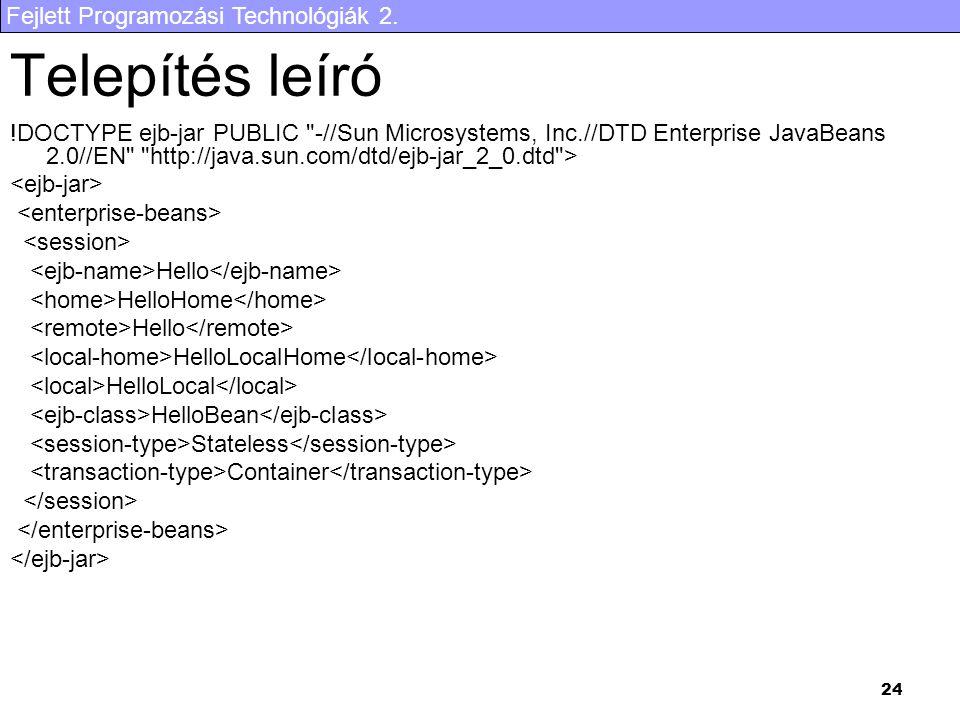 Telepítés leíró !DOCTYPE ejb-jar PUBLIC -//Sun Microsystems, Inc.//DTD Enterprise JavaBeans 2.0//EN http://java.sun.com/dtd/ejb-jar_2_0.dtd >