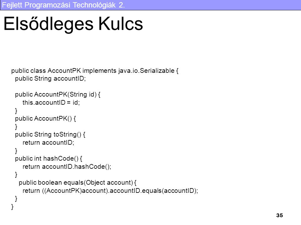 Elsődleges Kulcs public class AccountPK implements java.io.Serializable { public String accountID;