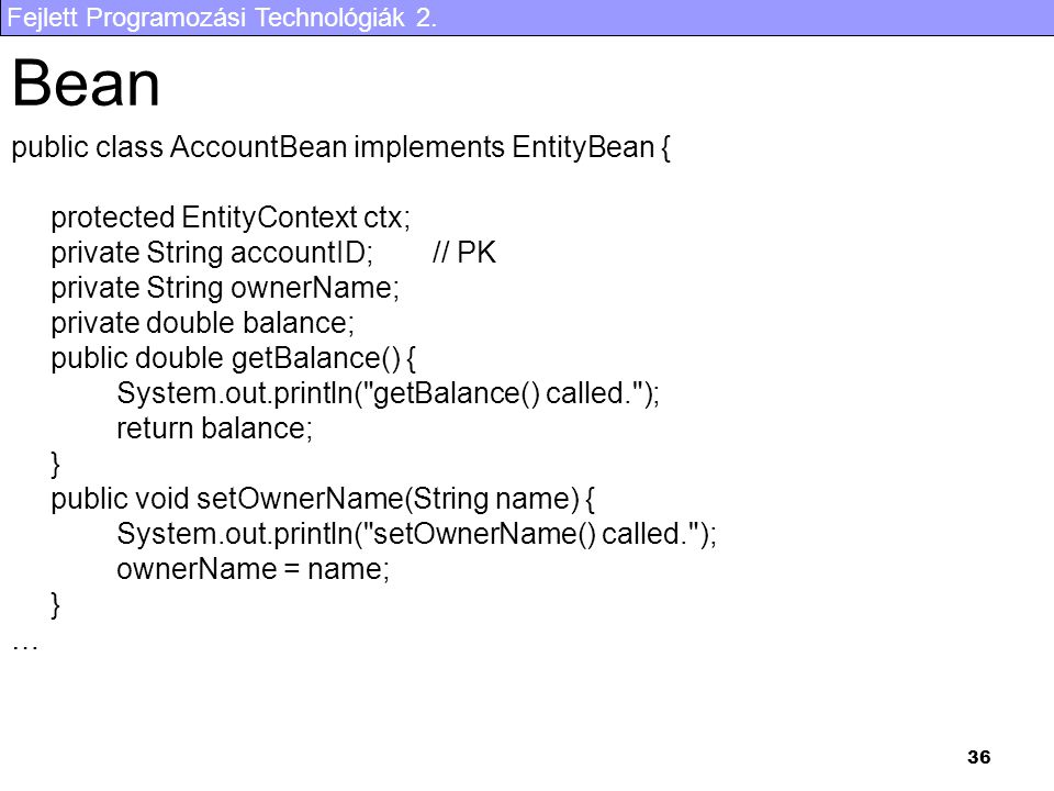 Bean public class AccountBean implements EntityBean {
