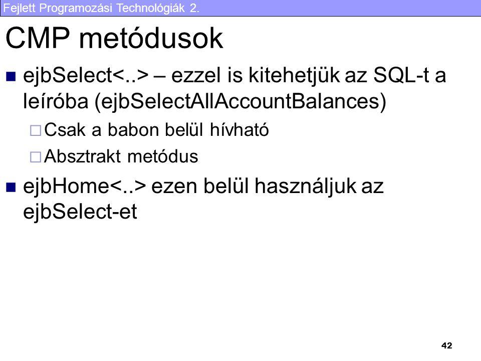 CMP metódusok ejbSelect<..> – ezzel is kitehetjük az SQL-t a leíróba (ejbSelectAllAccountBalances) Csak a babon belül hívható.