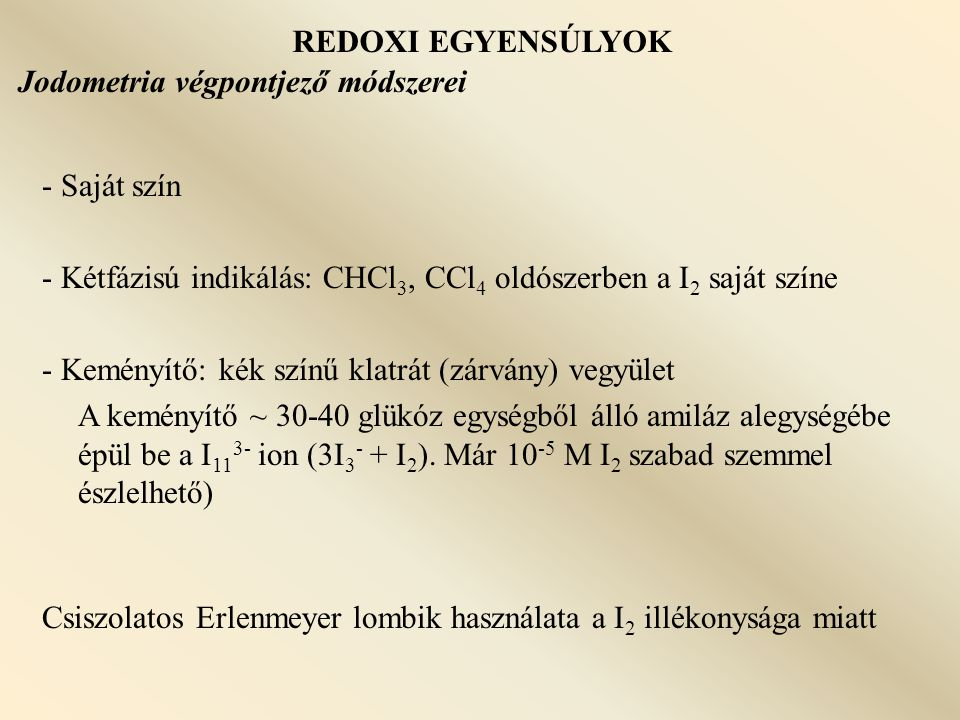 REDOXI EGYENSÚLYOK Jodometria végpontjező módszerei. - Saját szín. - Kétfázisú indikálás: CHCl3, CCl4 oldószerben a I2 saját színe.