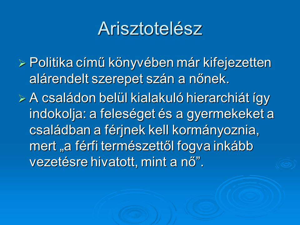 Arisztotelész Politika című könyvében már kifejezetten alárendelt szerepet szán a nőnek.