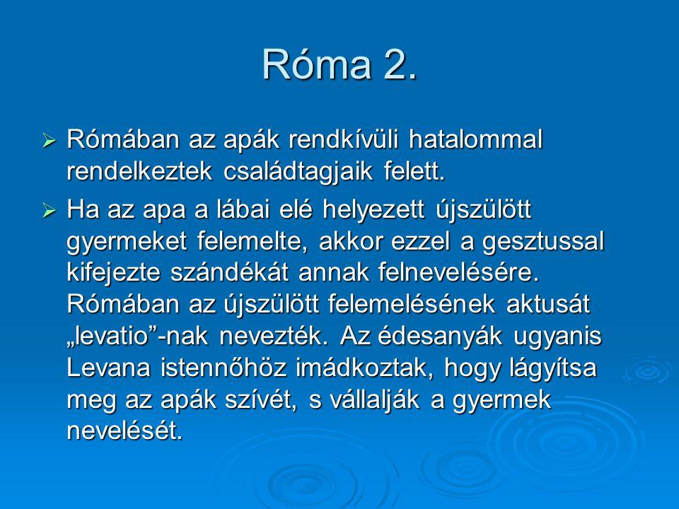 Róma 2. Rómában az apák rendkívüli hatalommal rendelkeztek családtagjaik felett.