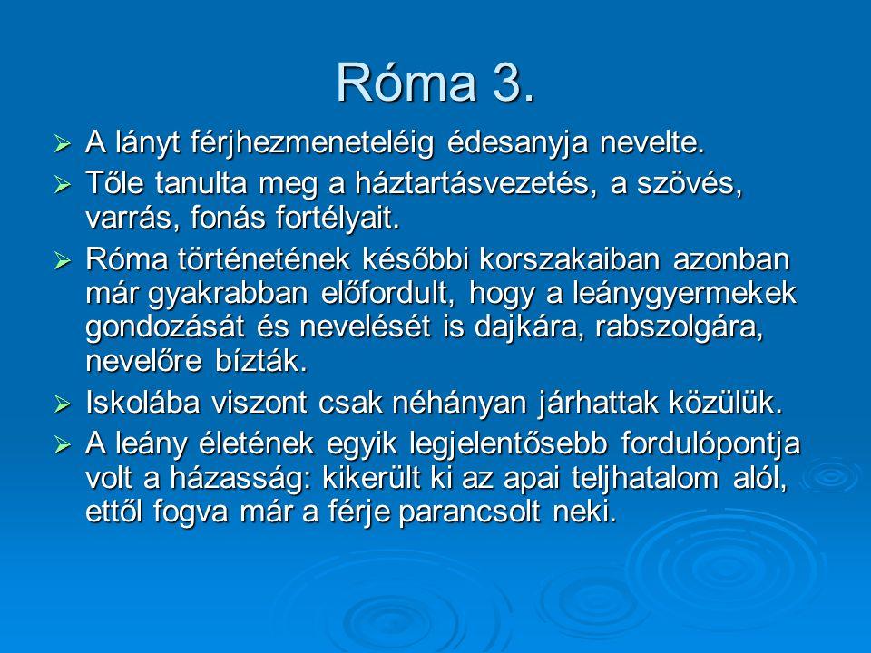 Róma 3. A lányt férjhezmeneteléig édesanyja nevelte.