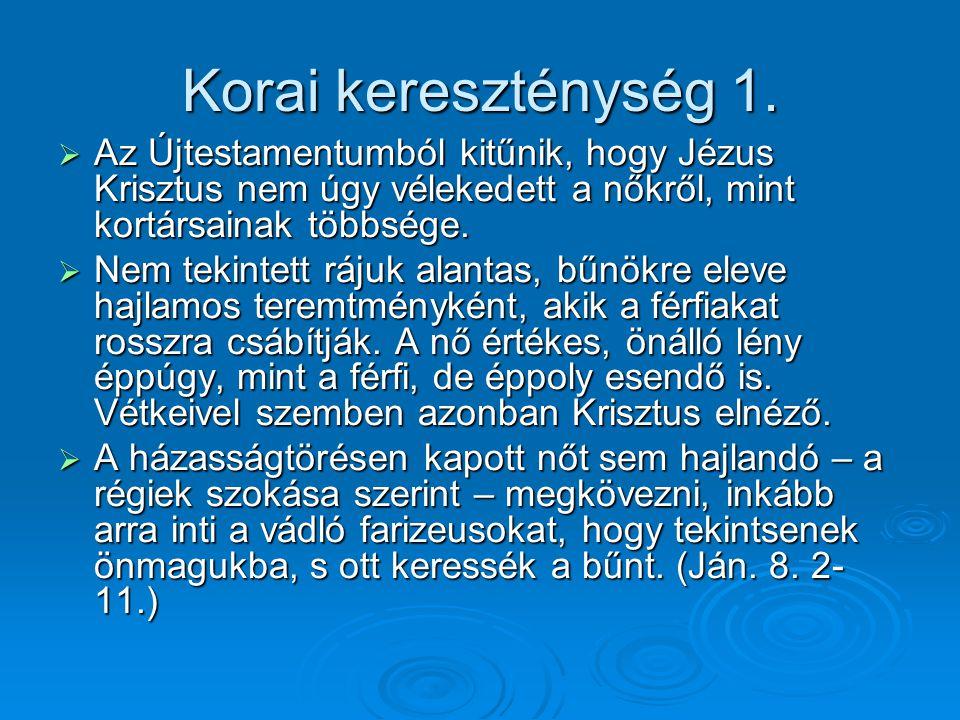 Korai kereszténység 1. Az Újtestamentumból kitűnik, hogy Jézus Krisztus nem úgy vélekedett a nőkről, mint kortársainak többsége.