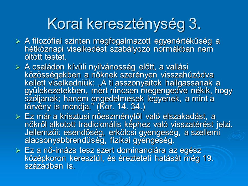 Korai kereszténység 3. A filozófiai szinten megfogalmazott egyenértékűség a hétköznapi viselkedést szabályozó normákban nem öltött testet.