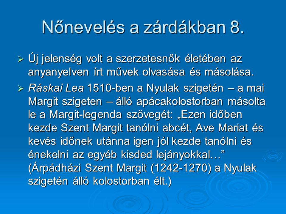 Nőnevelés a zárdákban 8. Új jelenség volt a szerzetesnők életében az anyanyelven írt művek olvasása és másolása.