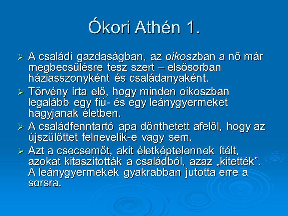 Ókori Athén 1. A családi gazdaságban, az oikoszban a nő már megbecsülésre tesz szert – elsősorban háziasszonyként és családanyaként.