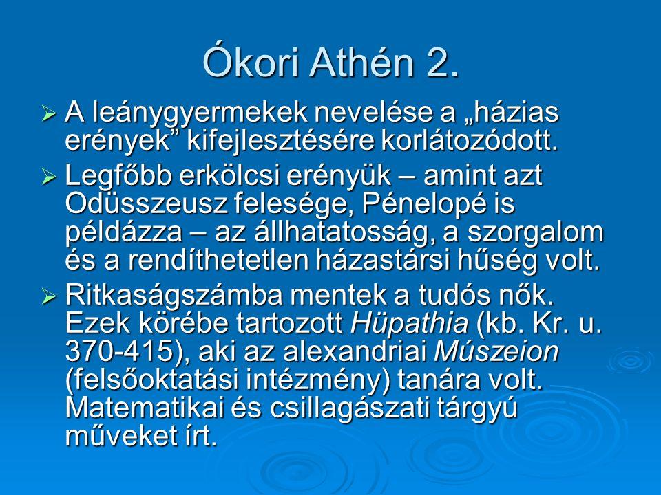 """Ókori Athén 2. A leánygyermekek nevelése a """"házias erények kifejlesztésére korlátozódott."""