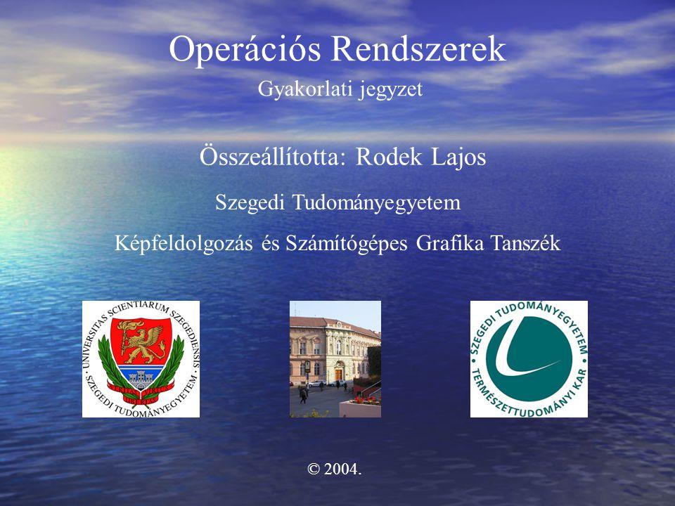Operációs Rendszerek Összeállította: Rodek Lajos Gyakorlati jegyzet