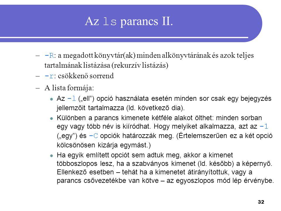 Az ls parancs II. -R: a megadott könyvtár(ak) minden alkönyvtárának és azok teljes tartalmának listázása (rekurzív listázás)