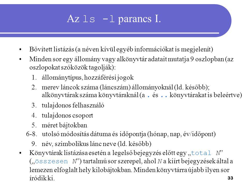 Az ls -l parancs I. Bővített listázás (a néven kívül egyéb információkat is megjelenít)