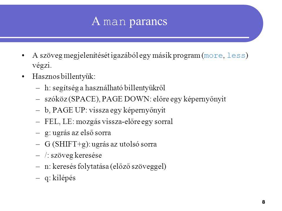 A man parancs A szöveg megjelenítését igazából egy másik program (more, less) végzi. Hasznos billentyűk: