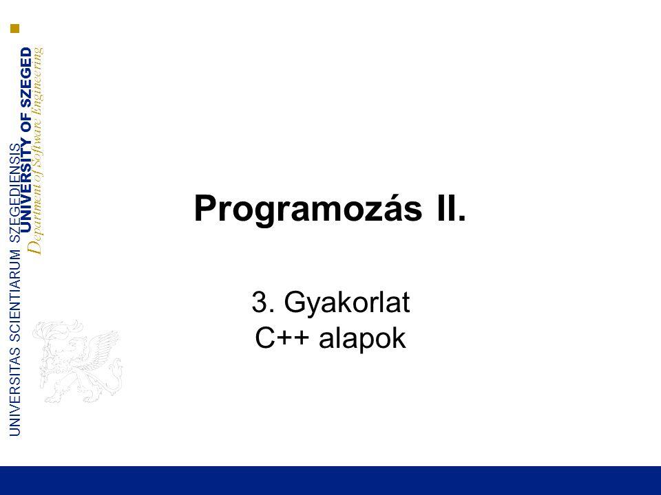 Programozás II. 3. Gyakorlat C++ alapok
