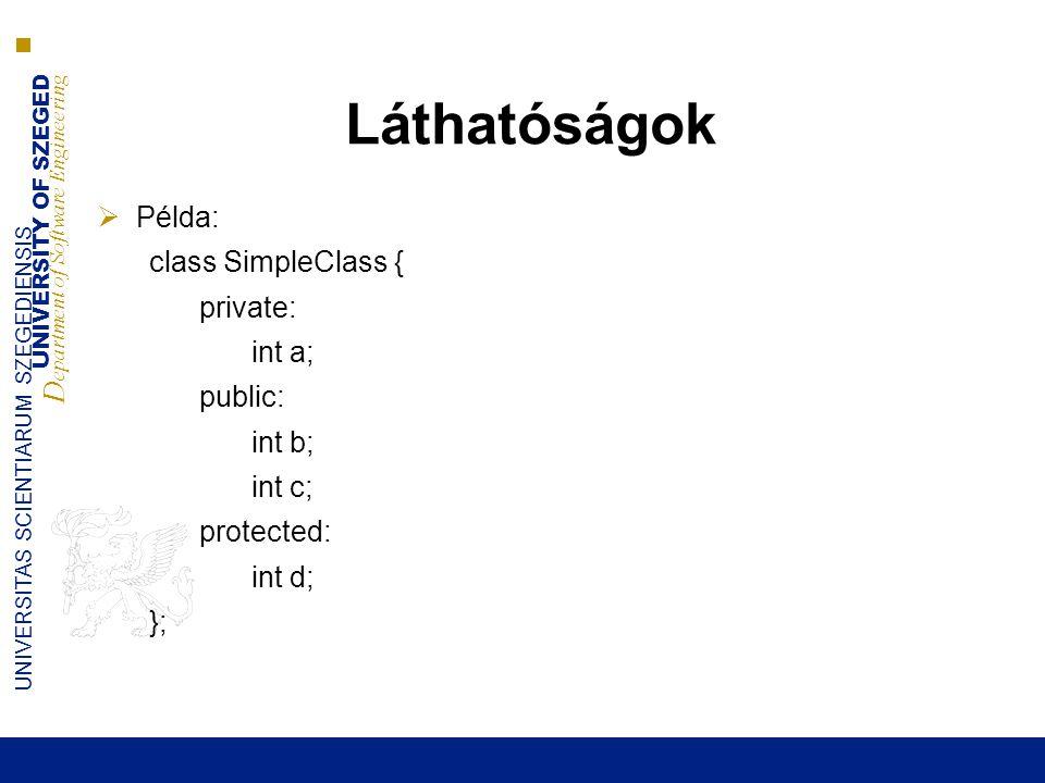 Láthatóságok Példa: class SimpleClass { private: int a; public: int b;
