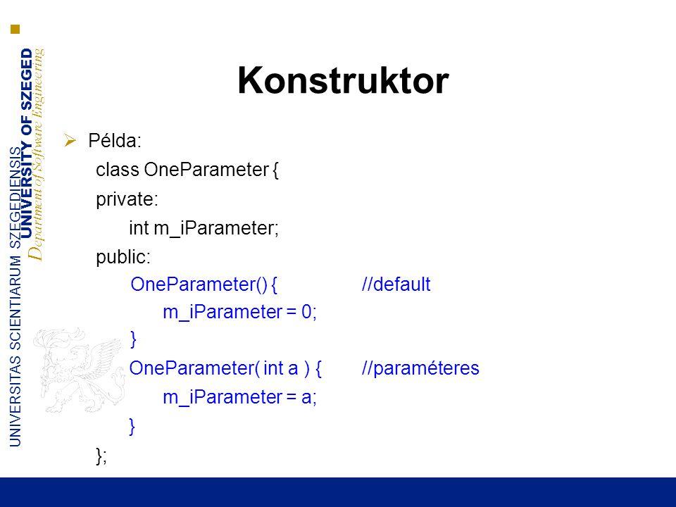 Konstruktor Példa: class OneParameter { private: int m_iParameter;