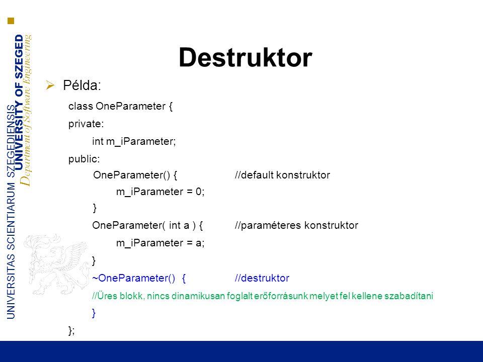 Destruktor Példa: class OneParameter { private: int m_iParameter;