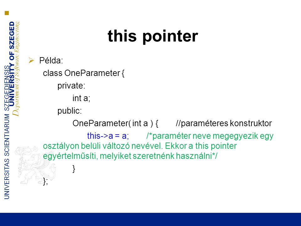 this pointer Példa: class OneParameter { private: int a; public: