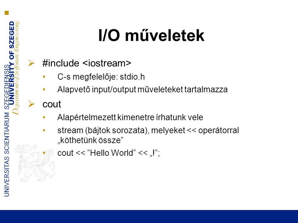 I/O műveletek #include <iostream> cout C-s megfelelője: stdio.h