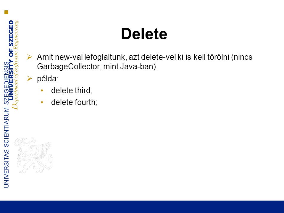 Delete Amit new-val lefoglaltunk, azt delete-vel ki is kell törölni (nincs GarbageCollector, mint Java-ban).
