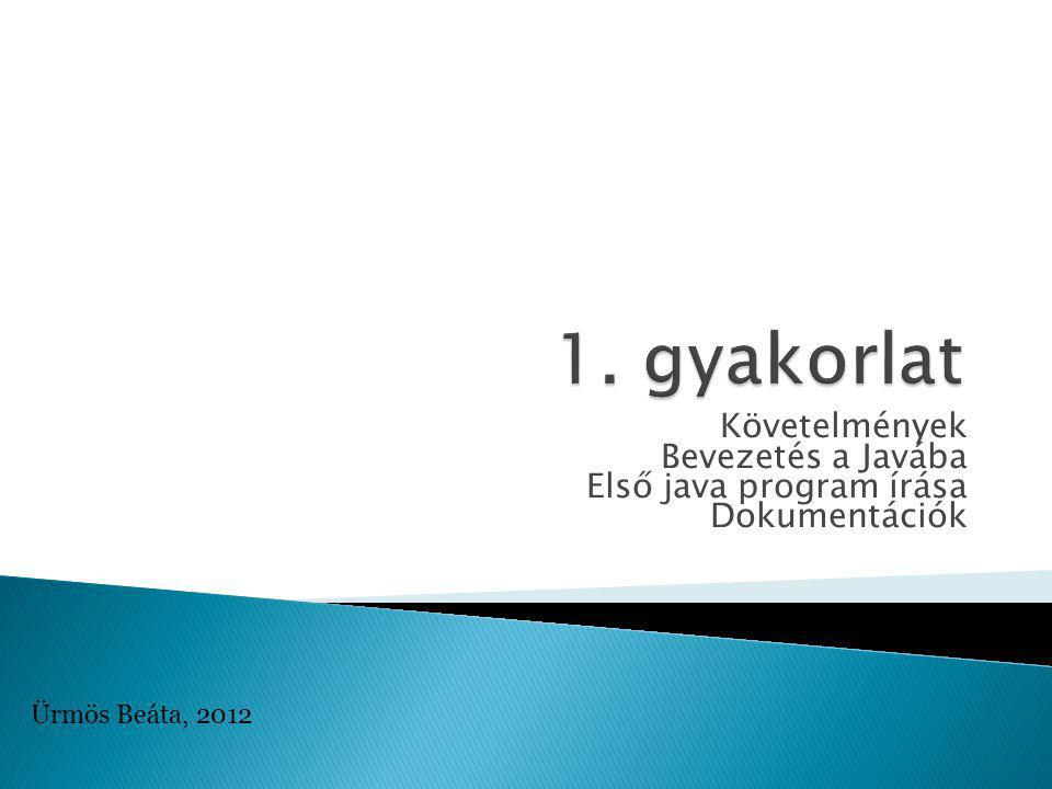 Követelmények Bevezetés a Javába Első java program írása Dokumentációk