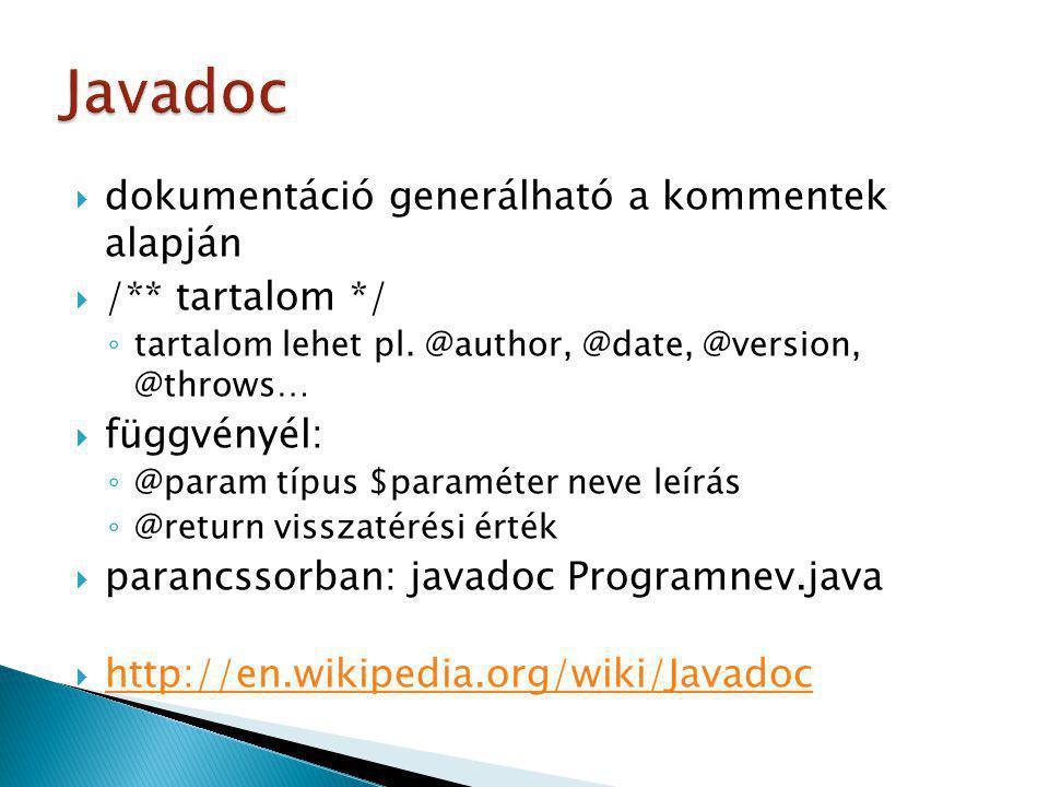 Javadoc dokumentáció generálható a kommentek alapján /** tartalom */