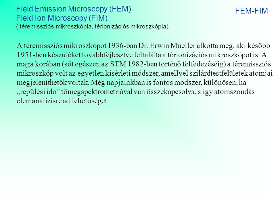 Field Emission Microscopy (FEM) Field Ion Microscopy (FIM) FEM-FIM