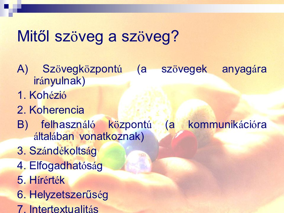 Mitől szöveg a szöveg A) Szövegközpontú (a szövegek anyagára irányulnak) 1. Kohézió. 2. Koherencia.