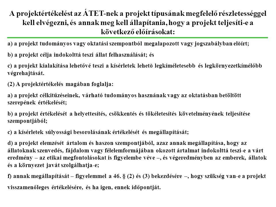 A projektértékelést az ÁTET-nek a projekt típusának megfelelő részletességgel kell elvégezni, és annak meg kell állapítania, hogy a projekt teljesíti-e a következő előírásokat: