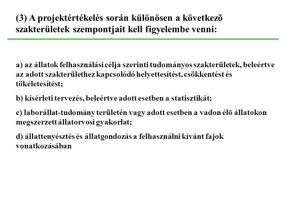 (3) A projektértékelés során különösen a következõ szakterületek szempontjait kell figyelembe venni: