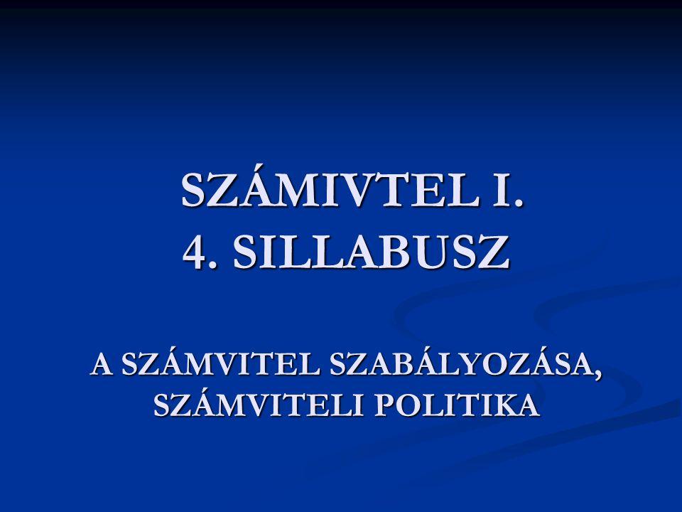 SZÁMIVTEL I. 4. SILLABUSZ A SZÁMVITEL SZABÁLYOZÁSA, SZÁMVITELI POLITIKA