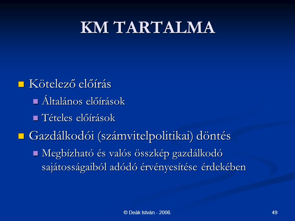 KM TARTALMA Kötelező előírás Gazdálkodói (számvitelpolitikai) döntés