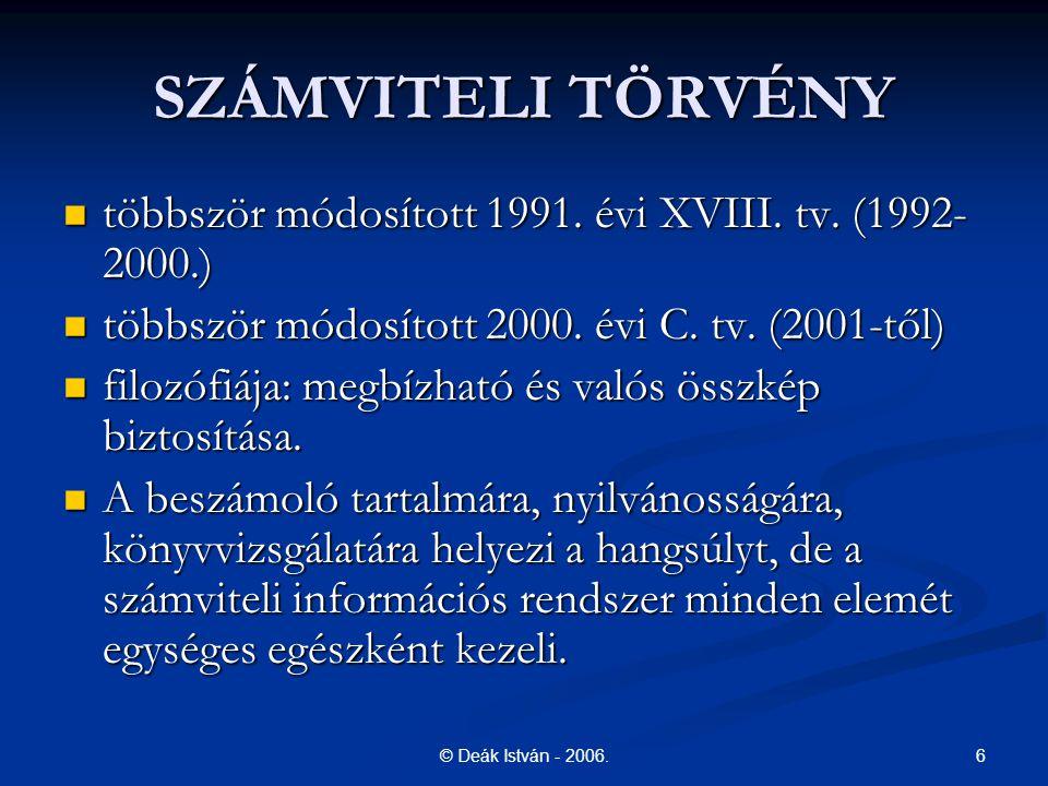 SZÁMVITELI TÖRVÉNY többször módosított 1991. évi XVIII. tv. (1992-2000.) többször módosított 2000. évi C. tv. (2001-től)