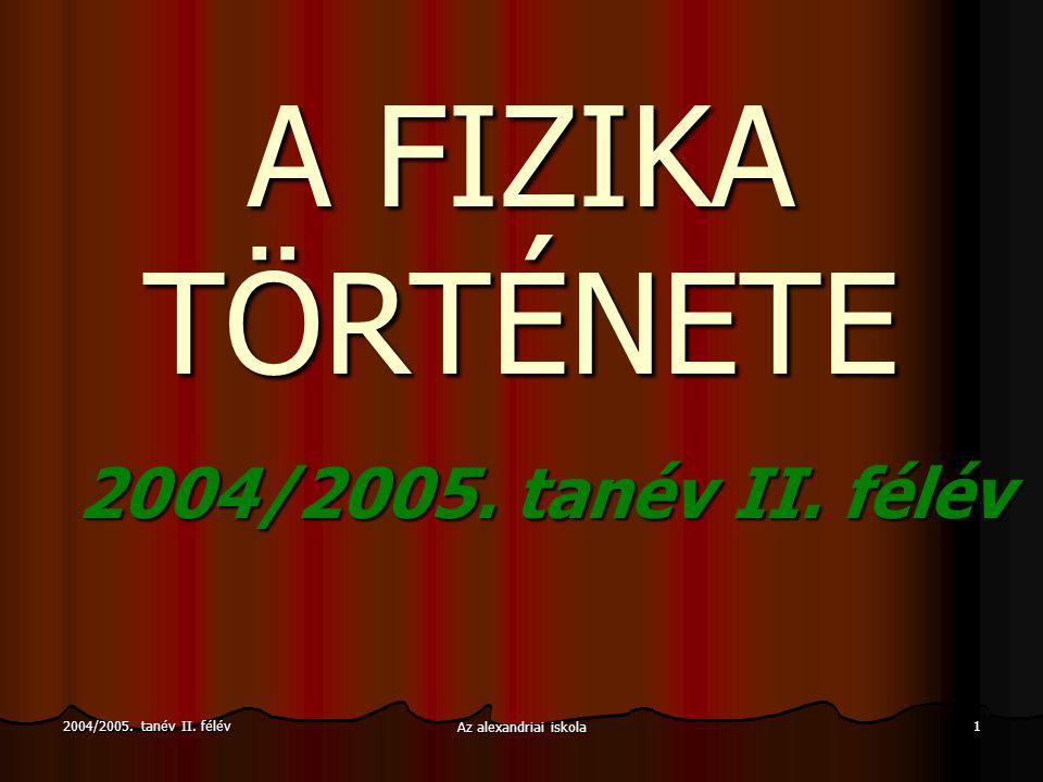 A FIZIKA TÖRTÉNETE 2004/2005. tanév II. félév