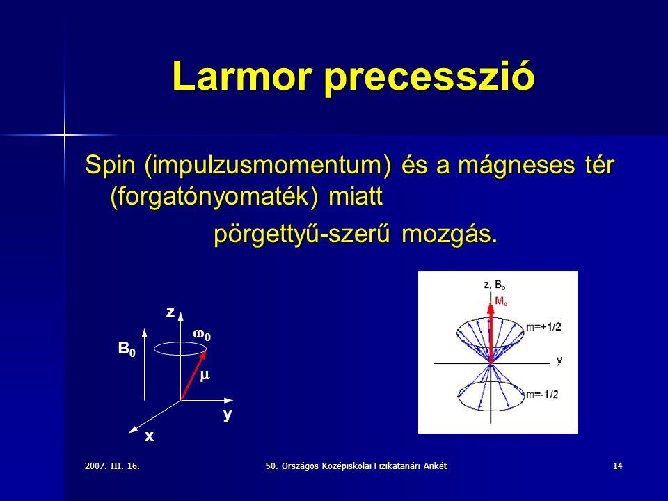 Larmor precesszió Spin (impulzusmomentum) és a mágneses tér (forgatónyomaték) miatt. pörgettyű-szerű mozgás.