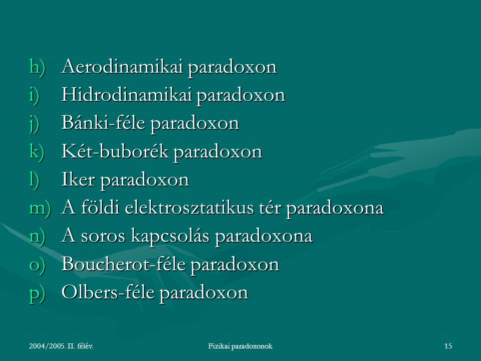 Aerodinamikai paradoxon Hidrodinamikai paradoxon Bánki-féle paradoxon