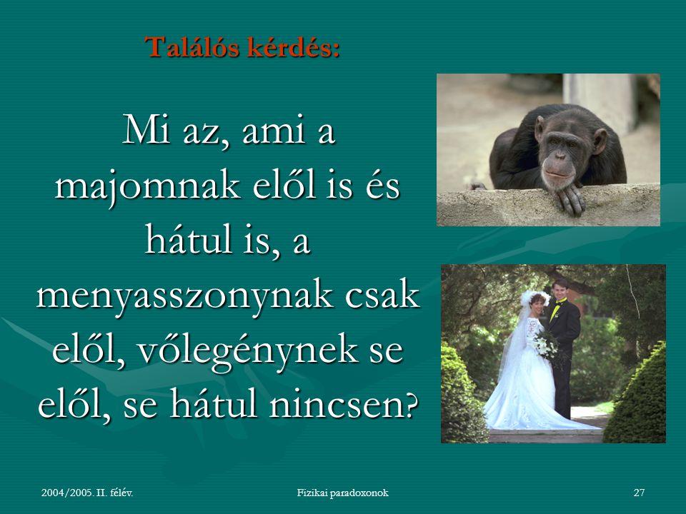 Találós kérdés: Mi az, ami a majomnak elől is és hátul is, a menyasszonynak csak elől, vőlegénynek se elől, se hátul nincsen
