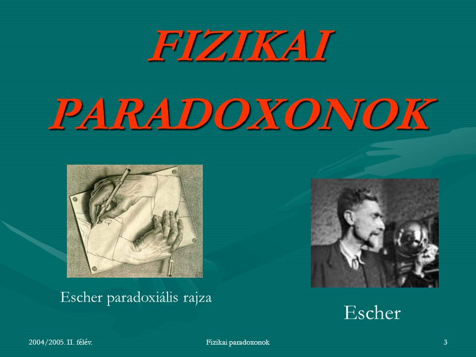FIZIKAI PARADOXONOK Escher Escher paradoxiális rajza