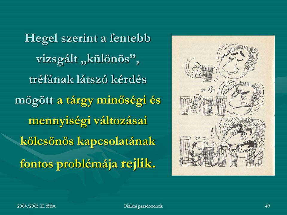 """Hegel szerint a fentebb vizsgált """"különös , tréfának látszó kérdés mögött a tárgy minőségi és mennyiségi változásai kölcsönös kapcsolatának fontos problémája rejlik."""