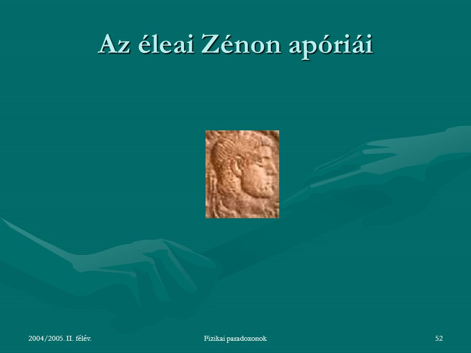 Az éleai Zénon apóriái 2004/2005. II. félév. Fizikai paradoxonok