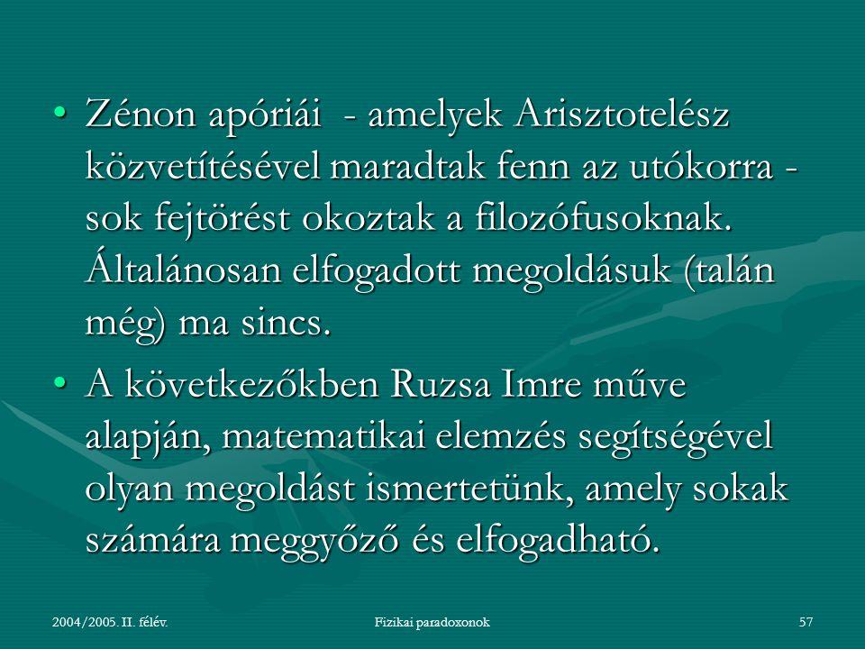 Zénon apóriái - amelyek Arisztotelész közvetítésével maradtak fenn az utókorra - sok fejtörést okoztak a filozófusoknak. Általánosan elfogadott megoldásuk (talán még) ma sincs.