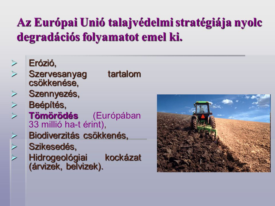 Az Európai Unió talajvédelmi stratégiája nyolc degradációs folyamatot emel ki.