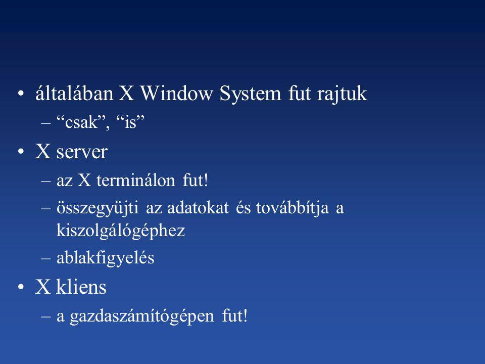általában X Window System fut rajtuk X server
